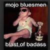 Mojo Bluesmen 'Blast of Bad Ass'