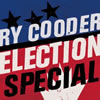 Ry Cooder - Election Special